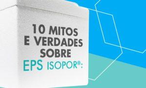 10 Mitos e verdades sobre o EPS Isopor®